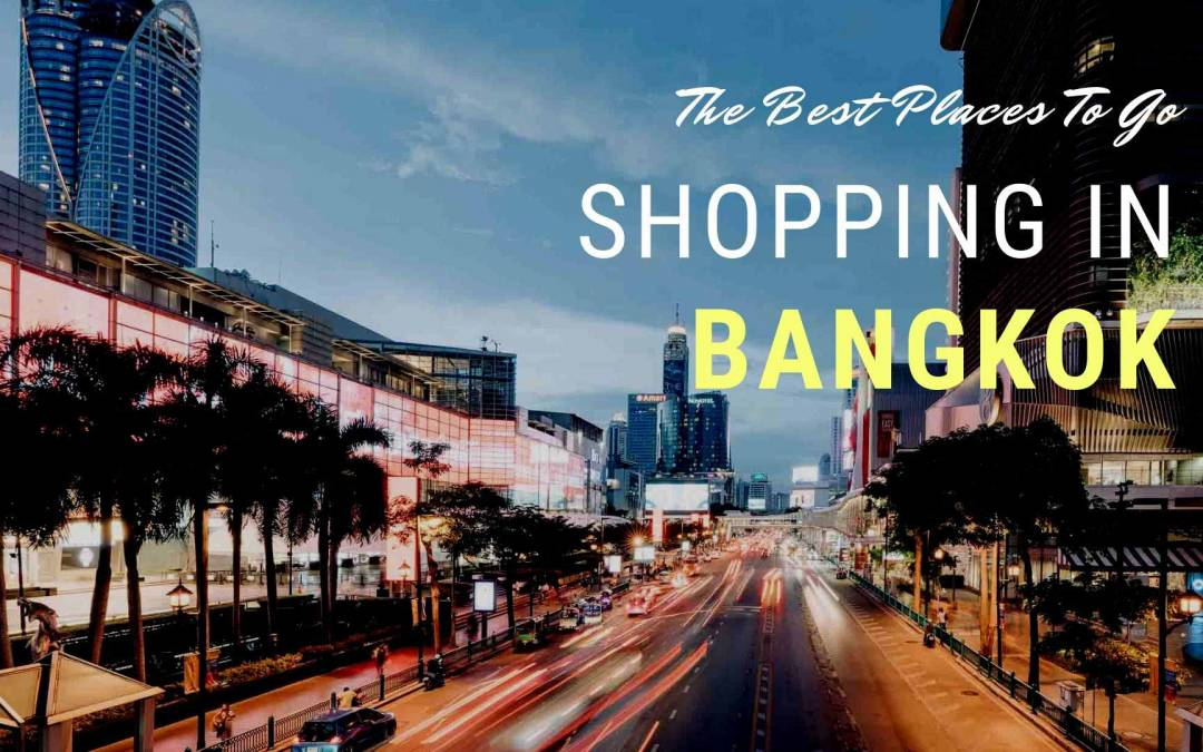926906e95 The Best Places to Go Shopping in Bangkok 2019