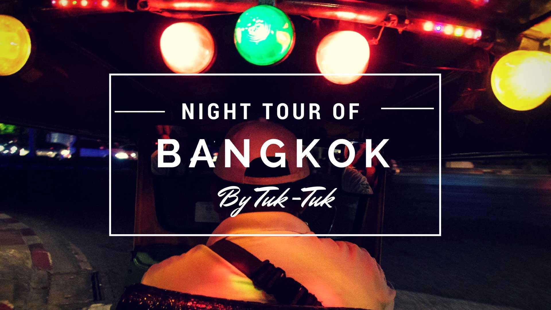 Night Tour of Bangkok by Tuk-Tuk!