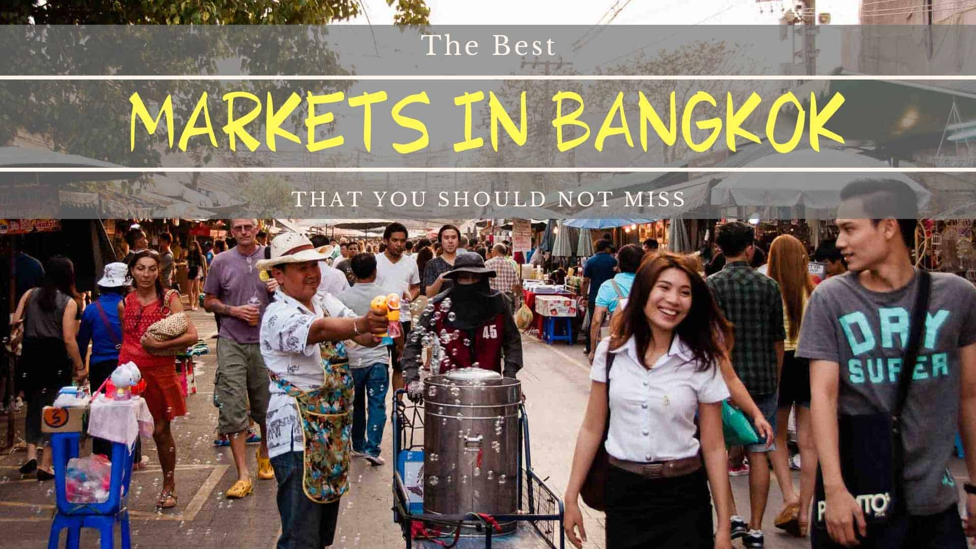 10 Markets In Bangkok You Should Not Miss (Updated 2019
