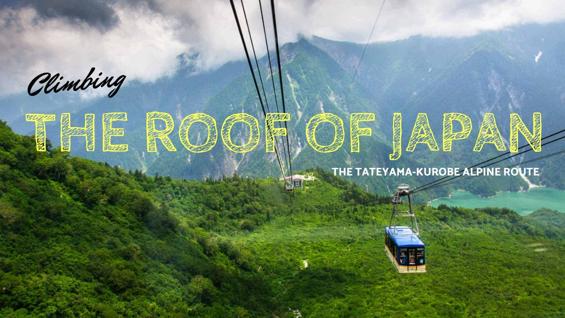 Climbing The Roof Of Japan – The Ultimate Guide To Tateyama Kurobe Alpine Route