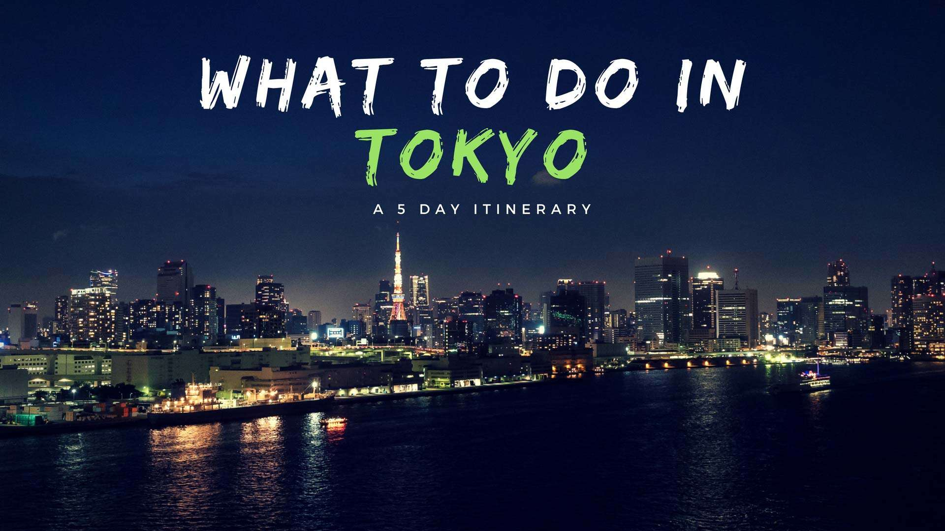 What To Do In Tokyo – A 5 Day Tokyo Itinerary