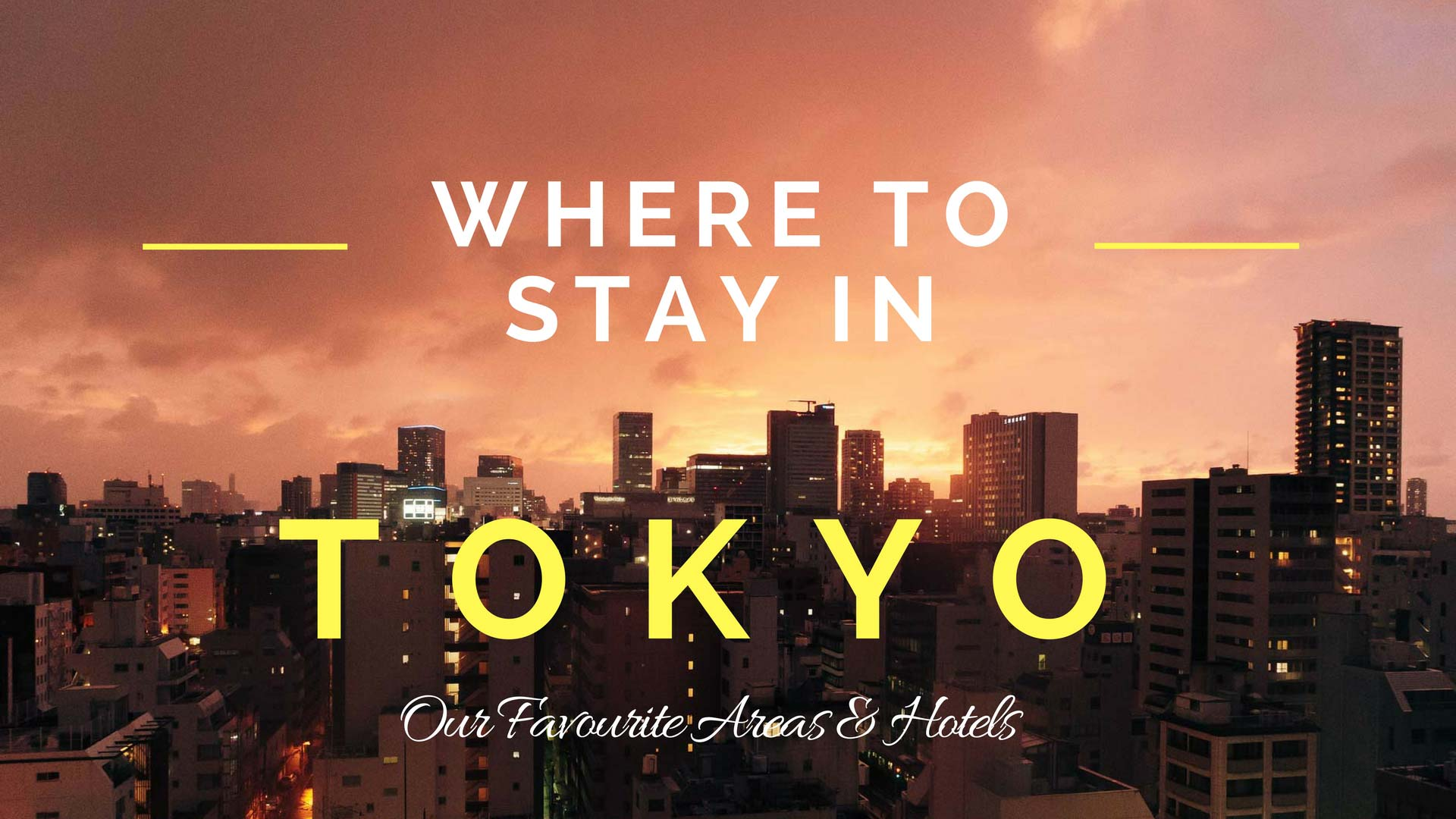 Where To Stay In Tokyo – Our Favourite Areas & Hotels In Tokyo