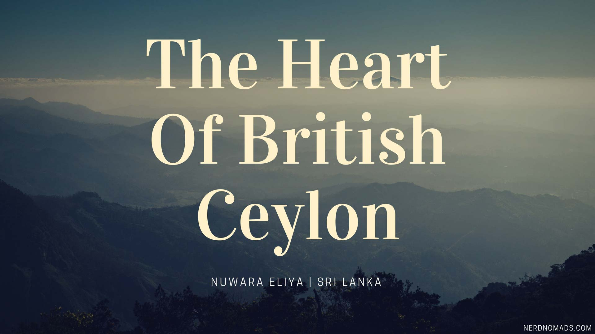 The Heart Of British Ceylon – Nuwara Eliya