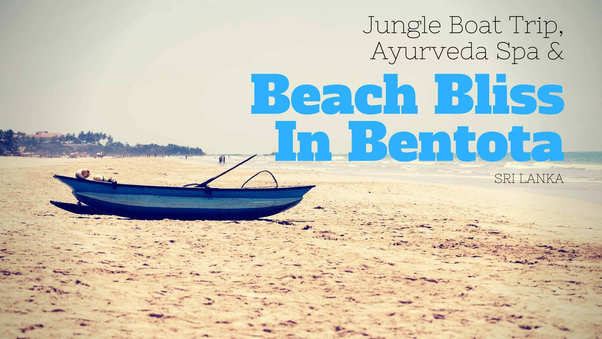 Beach Bliss, Jungle Boat Trip & Ayurveda Spa – Bentota, Sri Lanka
