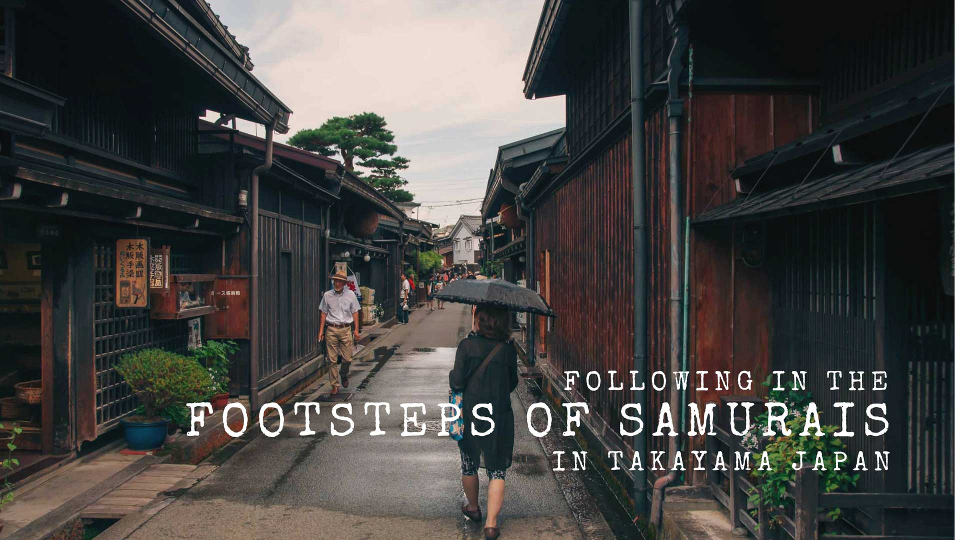Following In The Footsteps of Samurais – Takayama, Japan