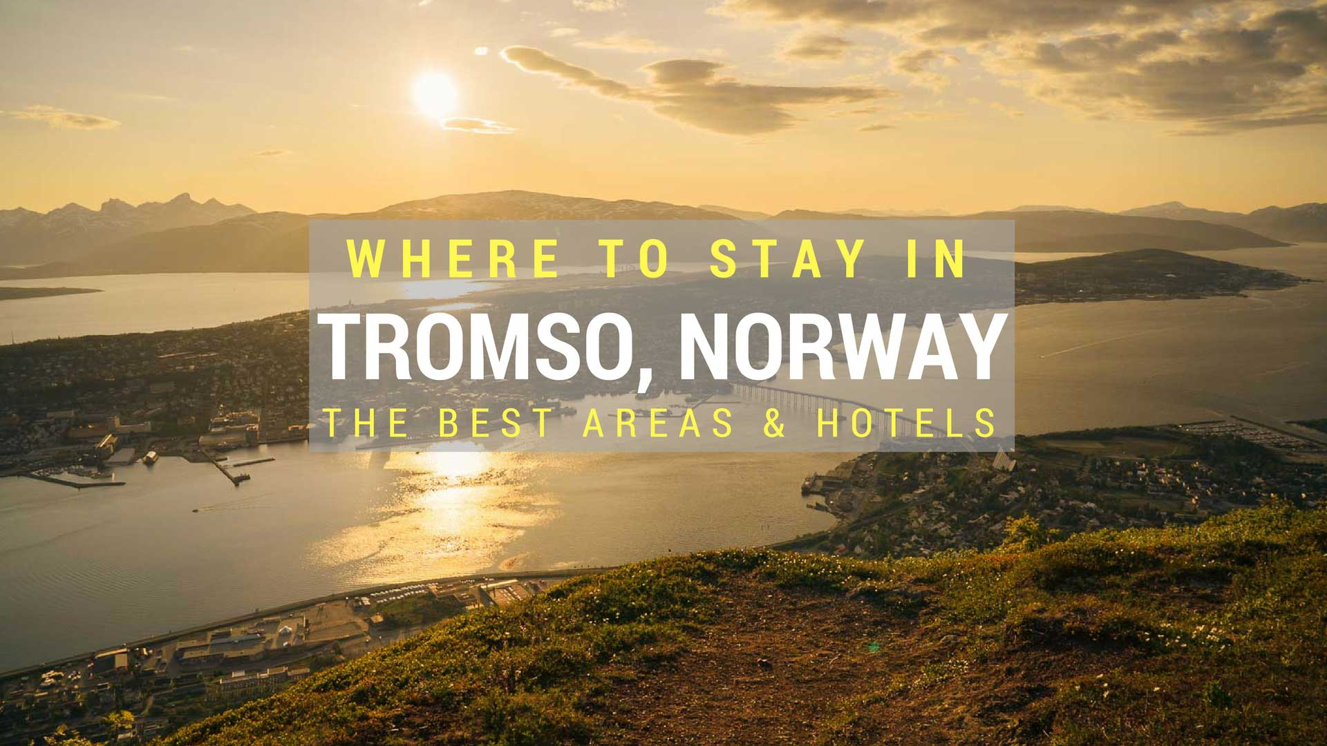 Where To Stay In Tromso, Norway – Our Favourite Areas & Hotels