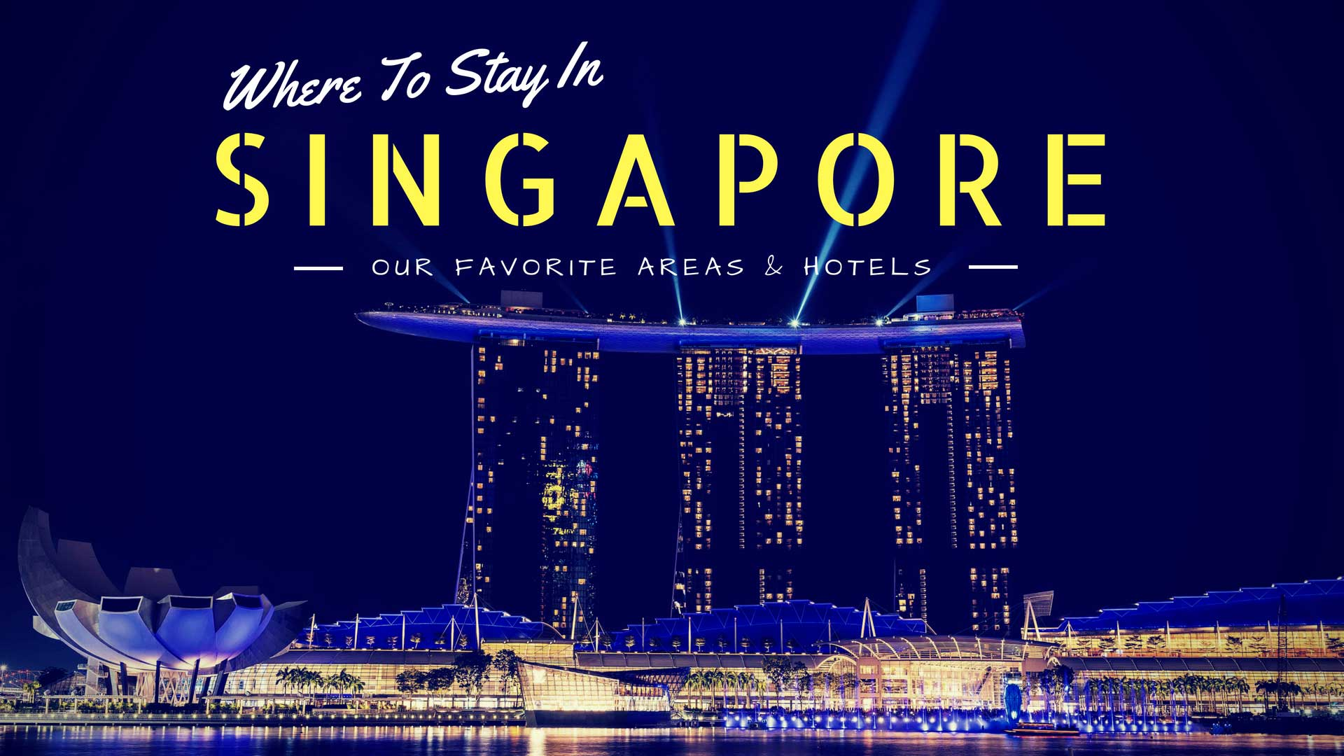 Where to Stay in Singapore - Our Favorite Areas & Hotels - Nerd Nomads