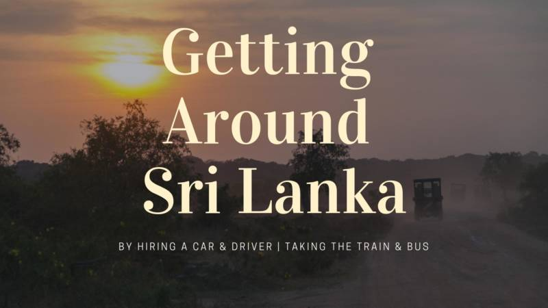 Ultimate Guide To Getting Around Sri Lanka