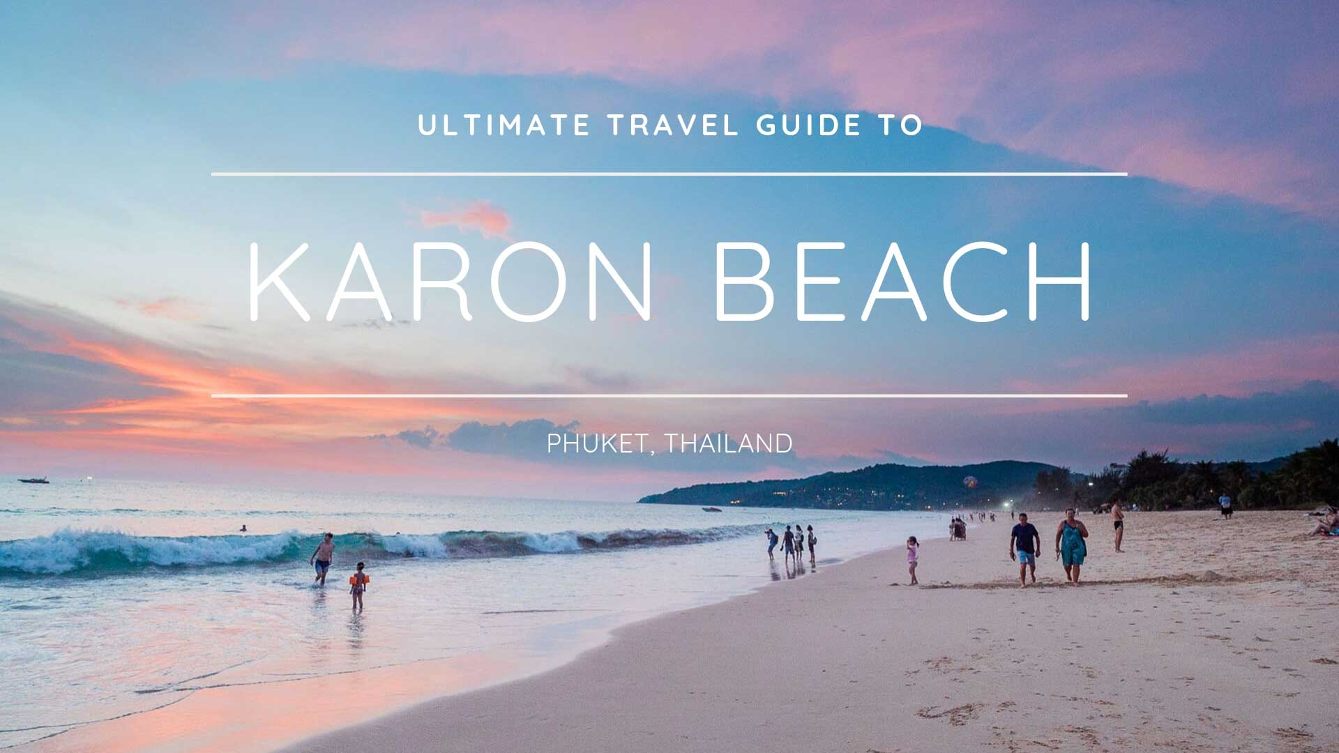 Travel guide to Karon Beach Phuket Thailand with everything you need to know when traveling to Karon Beach