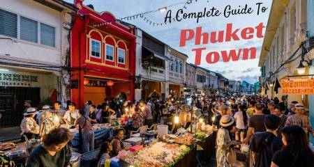 Complete guide to Phuket Town- what to do, where to eat & where to stay