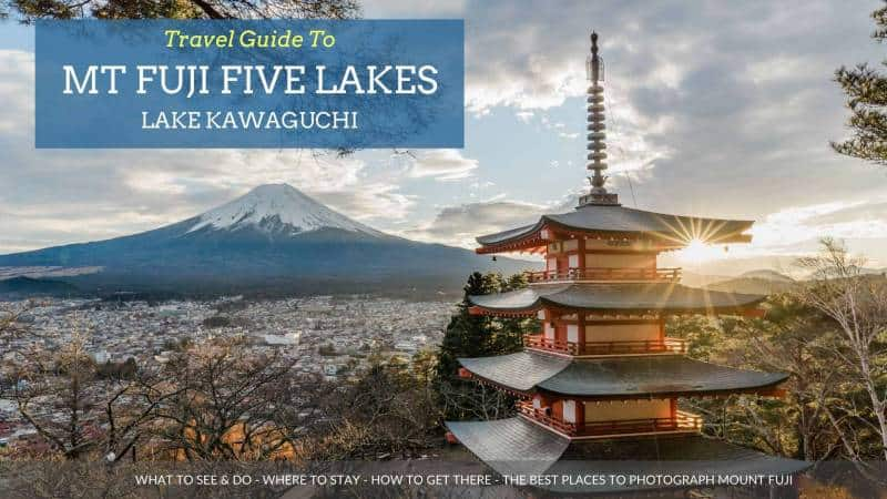 Travel Guide To Mt Fuji Five Lakes, Kawaguchi