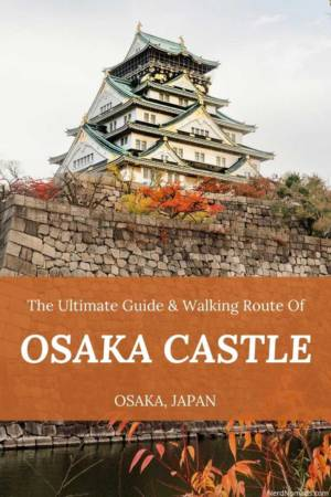 The Ultimate Guide To Osaka Castle, Japan