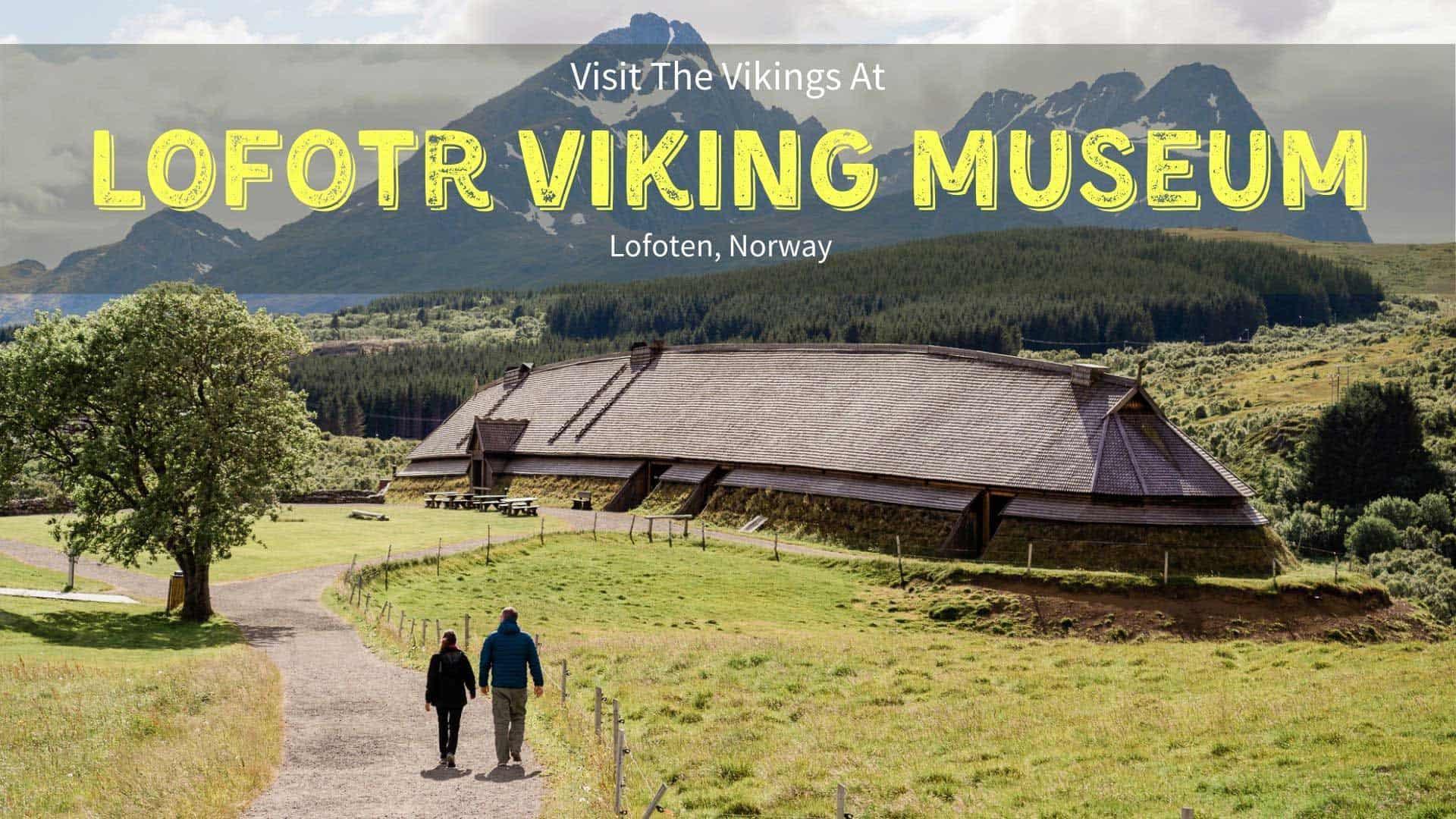 The Ultimate Guide to Lofotr Viking Museum, Lofoten, Norway