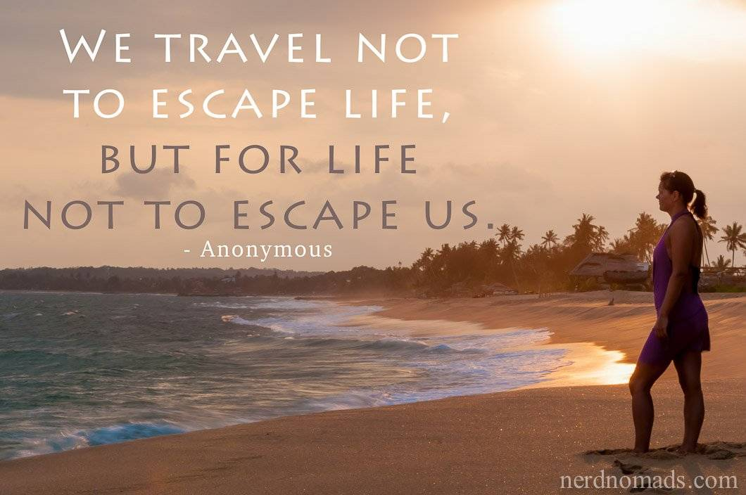 Sunday Quote: We Travel Not To Escape Life...