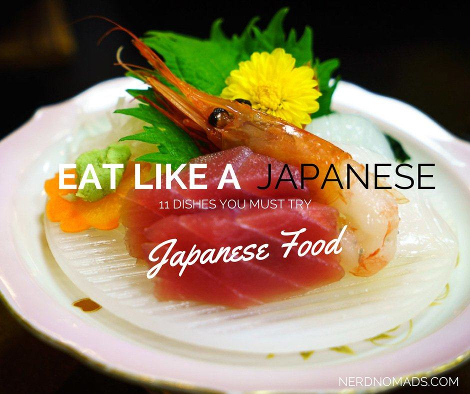 Eat Like A Japanese – 11 Dishes You Must Try